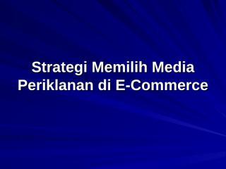 Pertemuan 9 Strategi Memilih Media Periklanan di E-Commerce.ppt