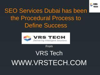 SEO Services Dubai has been the Procedural Process to Define Success.pptx